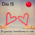 Dia 15 - di gracias, transforma tu vida