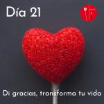 Dia 21 - di gracias, transforma tu vida Kimicor